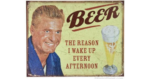 Beer Reason I Wake Up Every Afternoon Tin Sign Beer Theme Gifts For Beer Lovers Beer