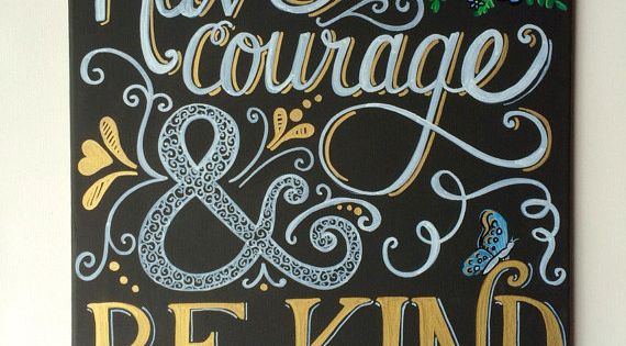 Have Courage & Be Kind Hand Lettered/Calligraphy Chalkboard Art - Hand Painted