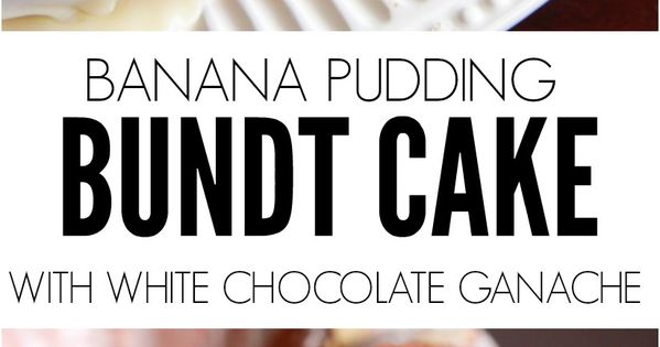 Banana pudding, Bundt cakes and White chocolate ganache on Pinterest