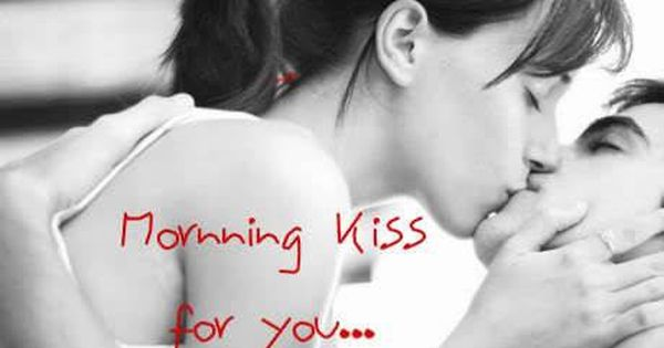 Love Quotes Good Morning Kiss Good Morning Kisses Good Morning Romantic Good Morning Kiss Images