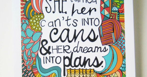 She turned her cants into cans & her dreams into plans* Favorite