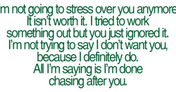 I M Not Going To Stress Over You Anymore It Isn T Worth It I Tried To Work Something Out But You Just Ignored It I M Not Tr Quotations Words Words Of Wisdom