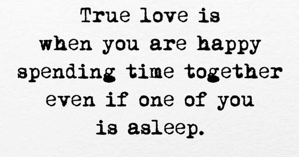 True Love Is When You Are Happy Spending Time Together