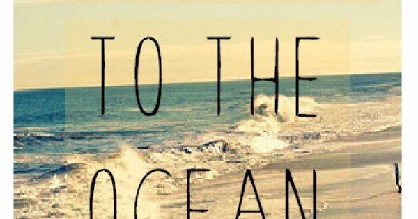 Take me to the ocean... Please