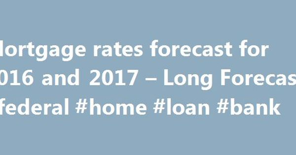 Projected interest rates for home loans