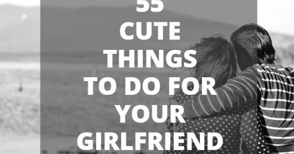 special things to do for your girlfriend