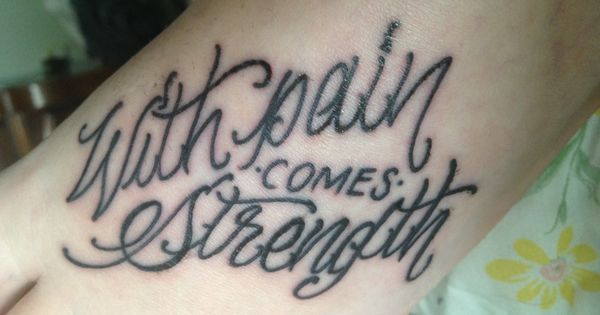 With pain comes strength tattoo love for With pain comes strength tattoo