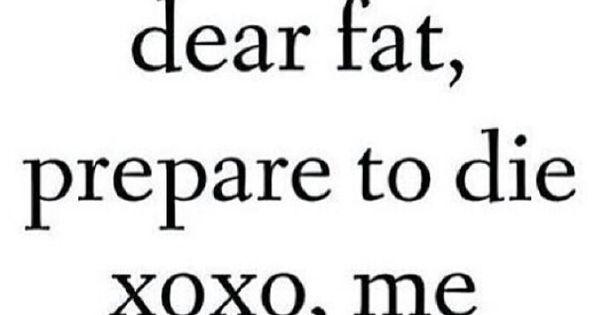 DIE FAT DIE! | GET IN SHAPE ~ MOTIVATION | Pinterest ...