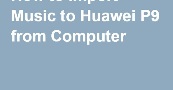 how to add music from computer to iphone how to import to huawei p9 from computer how to s 20733