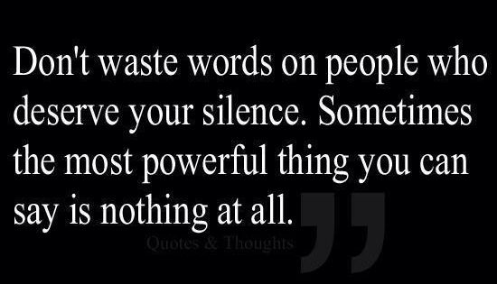 Don't waste your words. silence quotes