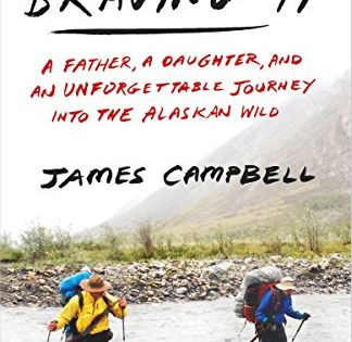 Braving It A Father A Daughter And An Unforgettable Journey Into The Alaskan Wild Paperback May 09 2017 In 2020 Adventure Book Travel Book Best Travel Books