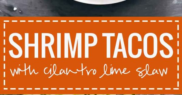Spicy Shrimp Tacos with Garlic Cilantro Lime Slaw - ready in 30