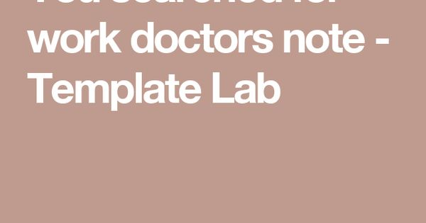 You searched for work doctors note - Template Lab Work doctors - doctors note template