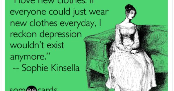 """Sophie Kinsella Quote You Can Want And Want And Want But: Sophie Kinsella, From """"Confessions Of A Shopaholic"""""""