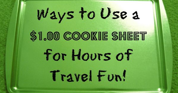Ways to Use a $1.00 Cookie Sheet for Hours of Travel Fun!