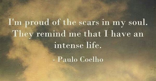Im Proud Of The Scars In My Soul. They Remind Me That I