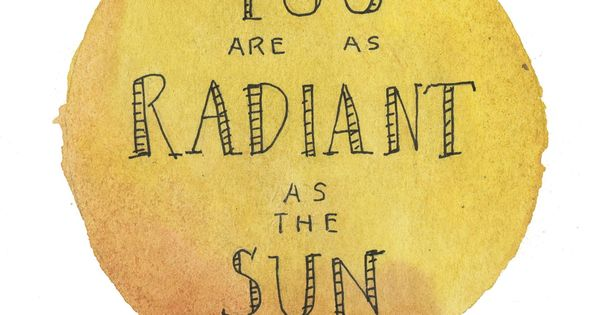 You are as radiant as the sun, sun quote for tattoo