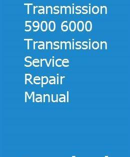 Allison Transmission 5900 6000 Transmission Service Repair Manual Transmission Service Repair Manuals Transmission Repair