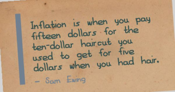 Inflation Is When You Pay Fifteen Dollars For The Ten Dollar Haircut You Used To Get For Five Dollars When You Had Hair Sam E Funny Quotes Quotes How To Get