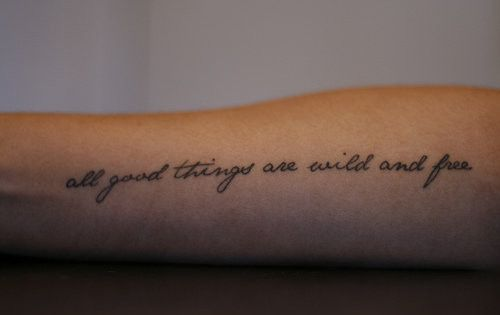 all good things are wild and free tattoo quote