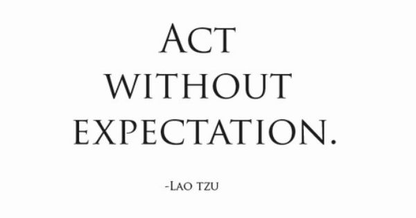 #quotes quote laotzu act expectation life wise wisdom advice Laozi