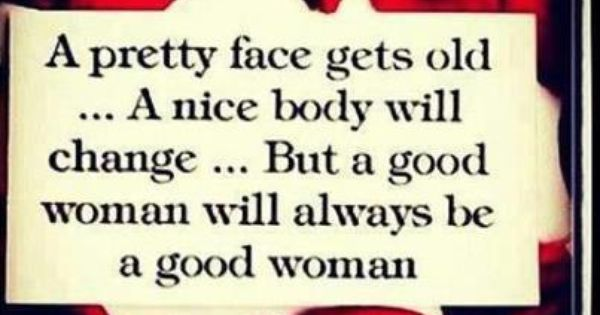 A pretty face fets old... - Inspirational Quotes