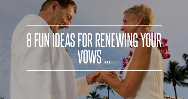 8 Fun Ideas For Renewing Your Vows Wedding Vows And