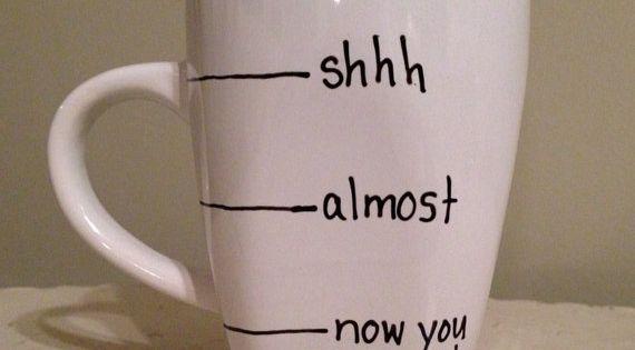 Handwritten Coffee Mug, fill line mug, shhh mug, funny coffee mug on