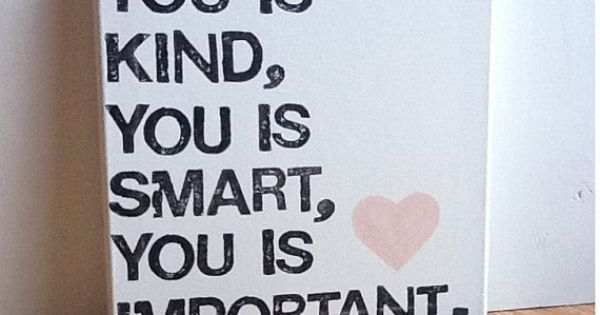 You Is Kind. You Is Smart. You Is