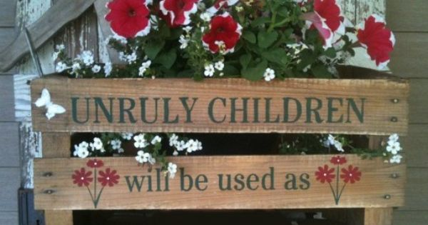 Love this wooden crate . . . and the message makes me