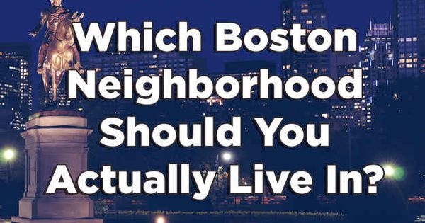 Which Boston Neighborhood Do You Belong In With Images Boston