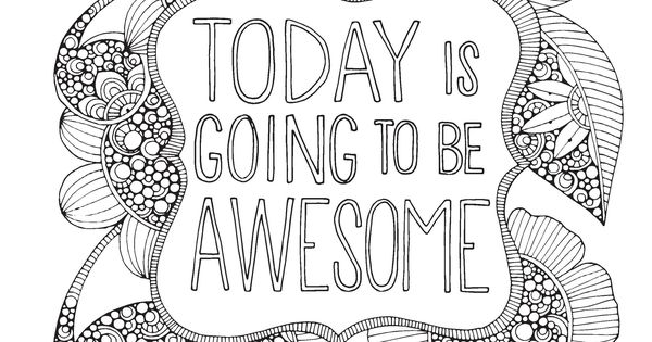 Today is going to be awesome : Creative Coloring Inspirations Printable colouring