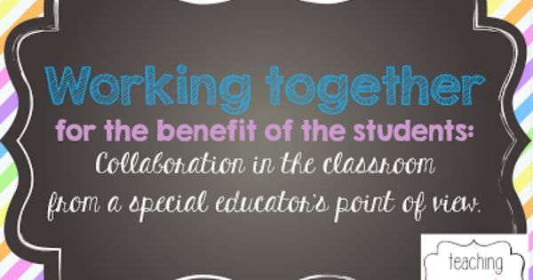 Collaborative Teaching Reaping The Benefits : Working together for the benefit of students