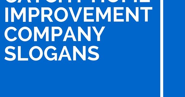 Home improvement companies, Company slogans and Home ...