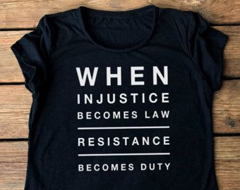 When Injustice Becomes Law Resistance Becomes Duty Resist Women S Fitted Tee T Shirt Shirt Protest The Resistance Feminist Shirt Workout Tee Tm Shirts