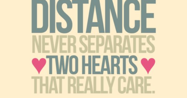 Distance never separates two hearts that really care. True story.