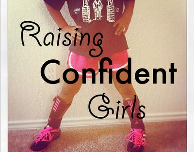 Raise Confident Girls - or kids.