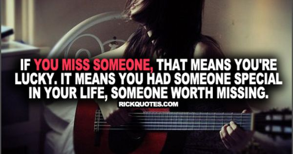 Missing Someone Gets Easier Every Day Pictures Photos: That Means You're Lucky ~ Rick