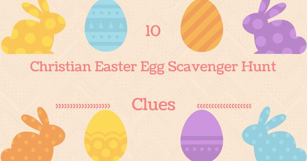 If You Need Ideas For A Christian Easter Scavenger Hunt