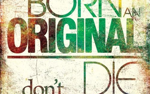 You were born an original, don't die a copy! Poster: stay true