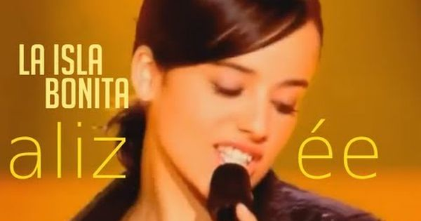 Alizee La Isla Bonita She Song Beautiful Songs Best Songs