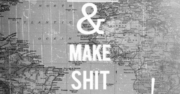 Quit Slackin' & Make Shit Happen! | Go Girl! | Life Motto