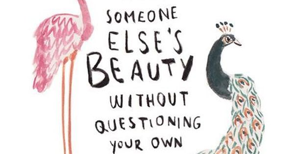 """""""Admire Someone Else's Beauty, Without Questioning Your"""