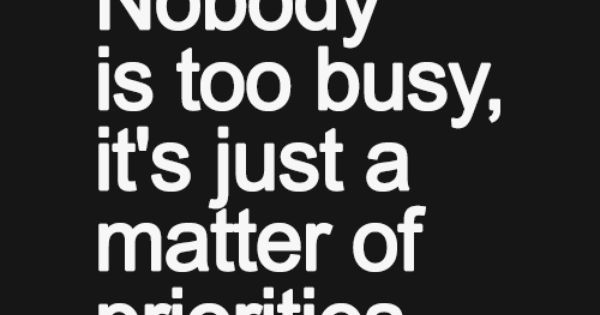 17 Best Too Busy Quotes On Pinterest: We're Never Too Busy For You. You Are Our Number One