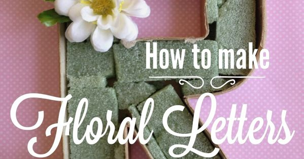How to Make Floral Letters - Easy! Simple, quick, and inexpensive Great