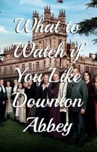 Shows To Watch If You Like Downton Abbey In 2020 Downton Abbey