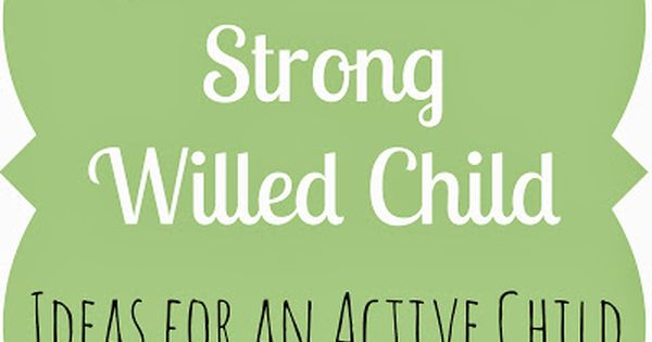 how to raise a strong willed child