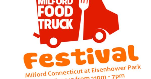 Milford Ct Food Truck Festival April 11th 11am To 7pm At Eisenhower Park 780 North St Milford Ct 06461 Food Truck Festival Truck Festival Food Truck