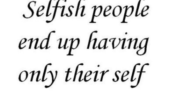 Selfish People Quotes: About Selfish People