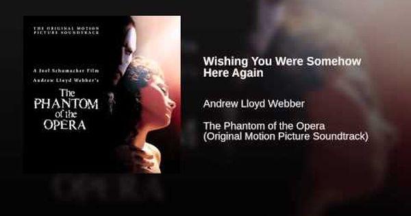 Wishing You Were Somehow Here Again The Phantom Of The Opera
